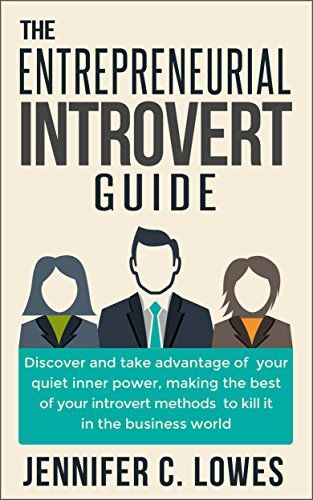 The Entrepreneurial Introvert Guide:Discover and Take advantage of your Quiet Inner Power, Making the Best of your Introvert Methods to Kill It in the Business World by Jennifer C. Lowes http://www.amazon.com/dp/B00NXG4BP8/ref=cm_sw_r_pi_dp_XdSawb18KN2HK