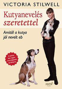 Victoria Stilwell: Kutyanevelés szeretettel - Amitől a kutya jól nevelt eb