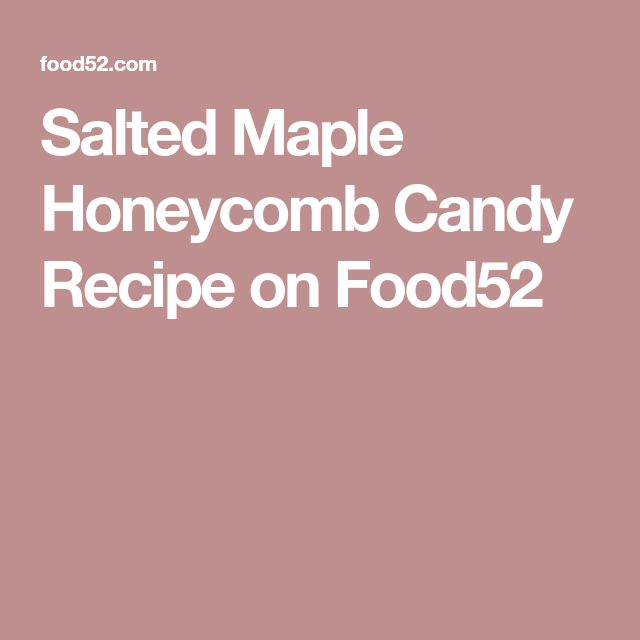 Salted Maple Honeycomb Candy Recipe on Food52
