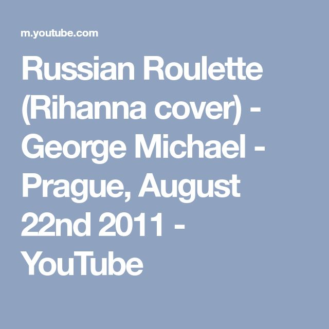 Russian Roulette (Rihanna cover) - George Michael - Prague, August 22nd 2011 - YouTube