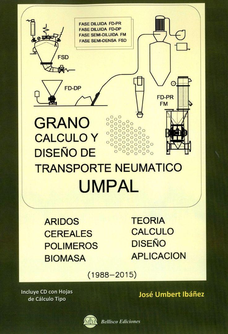 Grano : cálculo y diseño de transporte neumático UMPAL / Por Josep Umbert Ibáñez.-- Madrid : Bellisco, 2016.