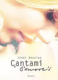 "Recensione: ""Cantami d'amore"" di Jenny Anastan | Emotions World"