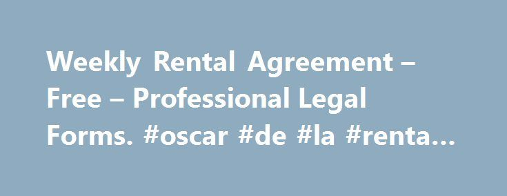 Weekly Rental Agreement – Free – Professional Legal Forms. #oscar #de #la #renta #bridal http://rental.remmont.com/weekly-rental-agreement-free-professional-legal-forms-oscar-de-la-renta-bridal/  #rental contracts # Find a Local Lawyer If you need to create a rental agreement, see the following options. We've got professional, customizable, digital forms, and a free boilerplate form for a template reference. Professional Forms Free Basic Form Template The form below is a very basic one…
