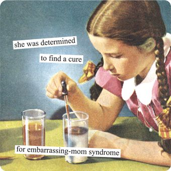 she was determined to find a cure for embarrassing-mom syndrome - Anne Taintor