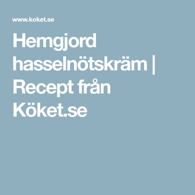 Hemgjord hasselnötskräm   Recept från Köket.se