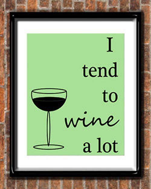 wine a lotKitchens, Wine Quotes, Wine O', Stuff, Funny, So True, Things, Drinks, True Stories