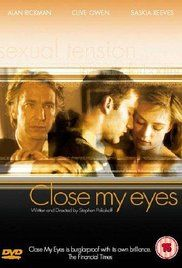 """""""Close my eyes"""" 1991 UK , by Stephen Poliakoff , with Alan Rickman, Clive Owen, Saskia Reeves . // Richard (Clive Owen 27-y) begins an obsessive relationship towards his older sister Natalie (Saskia Reeves 30-y) who is now married with Sinclair (Alan Rickman 45-y) of which he becomes friend . Sinclair understands the relationship but he forgives them ."""