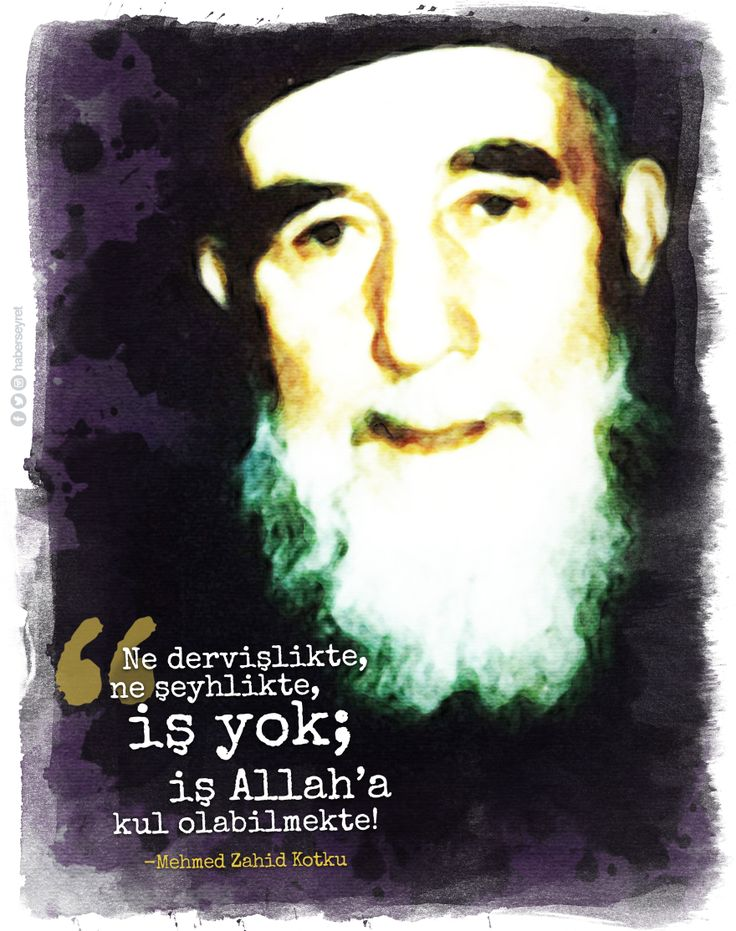 """""""Ne şeyhlikte, ne dervişlikte, iş yok iş; Allah'a kul olabilmekte..!"""" #MehmedZahidKotku"""