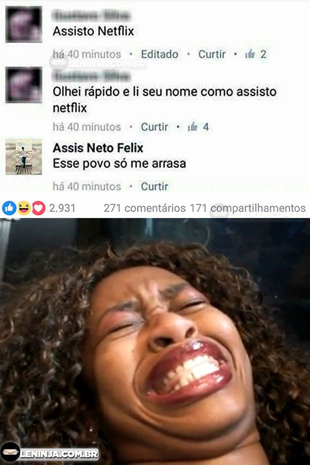 Assis Neto Félix = Assisto Netflix Kkkkkkkk!