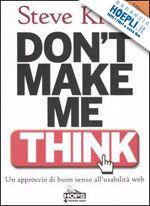 Steve Krug è considerato il guru della web usability, questo è il libro che ogni web designer dovrebbe leggere e dovrebbe tenere sulla scrivania.