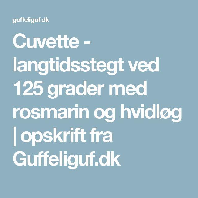 Cuvette - langtidsstegt ved 125 grader med rosmarin og hvidløg   opskrift fra Guffeliguf.dk