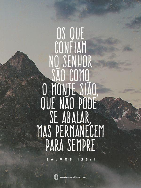 os que confiam no Senhor são como o monte sião, que não pode se abalar, mas permanecem para sempre  - salmos 125:1
