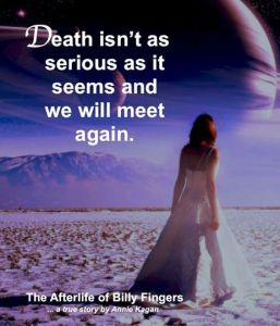 """""""Death isn't as serious as it seems and we will meet again."""" ~ The Afterlife of Billy Fingers"""