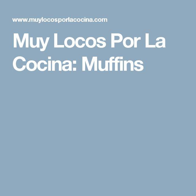 Muy Locos Por La Cocina: Muffins