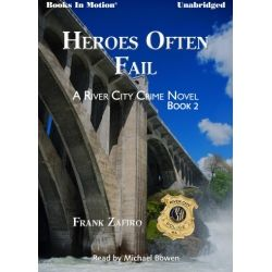 Heroes Often Fail by Frank Zafiro, read by Michael Bowen. The audiobook now available on CD and Download formats. Book 2 in the River City Crime Series. Get audiobook 1 & 2 today!