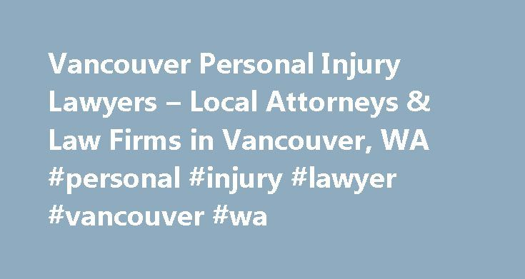 Vancouver Personal Injury Lawyers – Local Attorneys & Law Firms in Vancouver, WA #personal #injury #lawyer #vancouver #wa http://el-paso.remmont.com/vancouver-personal-injury-lawyers-local-attorneys-law-firms-in-vancouver-wa-personal-injury-lawyer-vancouver-wa/  # Vancouver Personal Injury Lawyers, Attorneys and Law Firms – Washington Need help with a Personal Injury matter? You've come to the right place. If you or a loved one has suffered an accident or injury, a personal injury lawyer can…