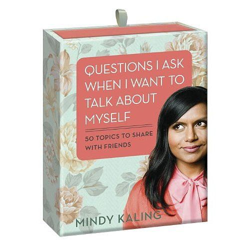Mindy Kaling's Questions I Ask When I Want to Talk About Myself: 50 Topics to Share with Friends.