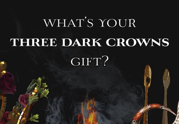 Which Of The Three Dark Crowns Gifts Would You Have Dark Crown