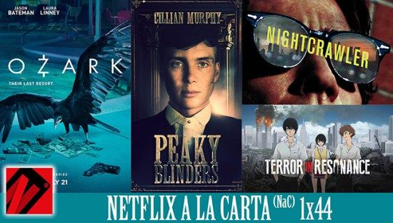 Netflix a la Carta (NaC 144): Ozark Peaky Blinders Nightcrawler Terror en resonancia