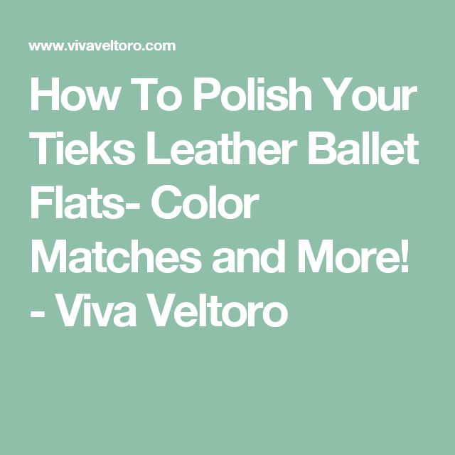 How To Polish Your Tieks Leather Ballet Flats- Color Matches and More! - Viva Veltoro