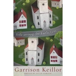 Life Among the Lutherans by Garrison Keillor - mostly excerpts from other Lake Wobegone books