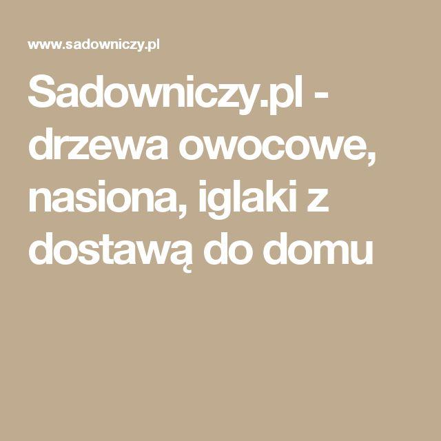 Sadowniczy.pl - drzewa owocowe, nasiona, iglaki z dostawą do domu