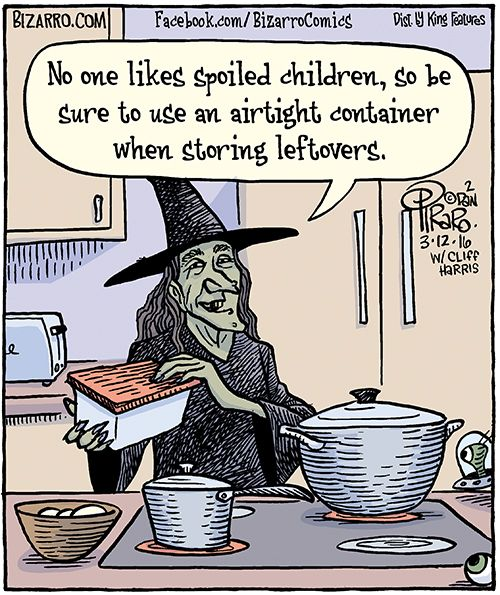 No one likes spoiled children, so be sure to use an airtight container when storing leftovers.