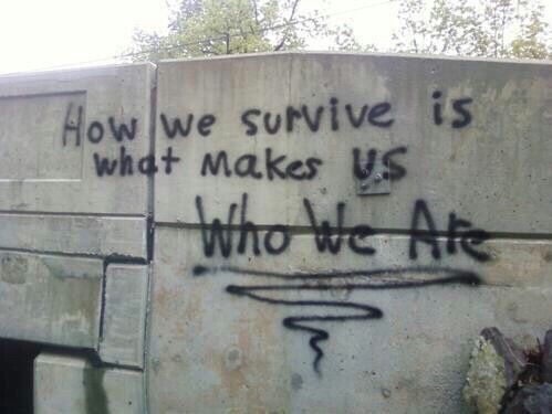 How we survive is what makes us who we are