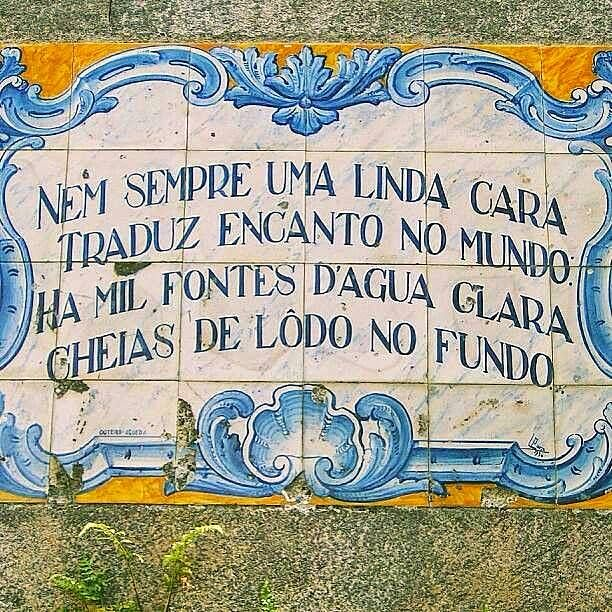 """Portuguese popular wisdom: """"Not always a beautiful face addresses the beauty of the world. There are one thousand fountains of clear water filled with sludge at the bottom"""" (free translation)"""