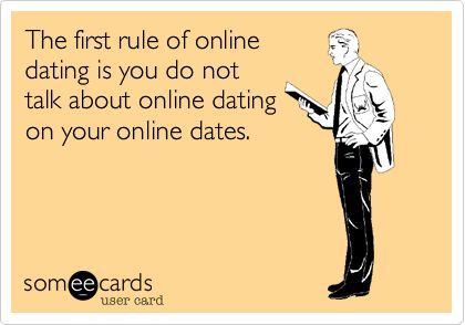The first rule of online dating is you do not talk about online dating on your online dates.