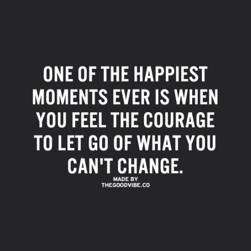#happy #quote #courage #change Let it go.
