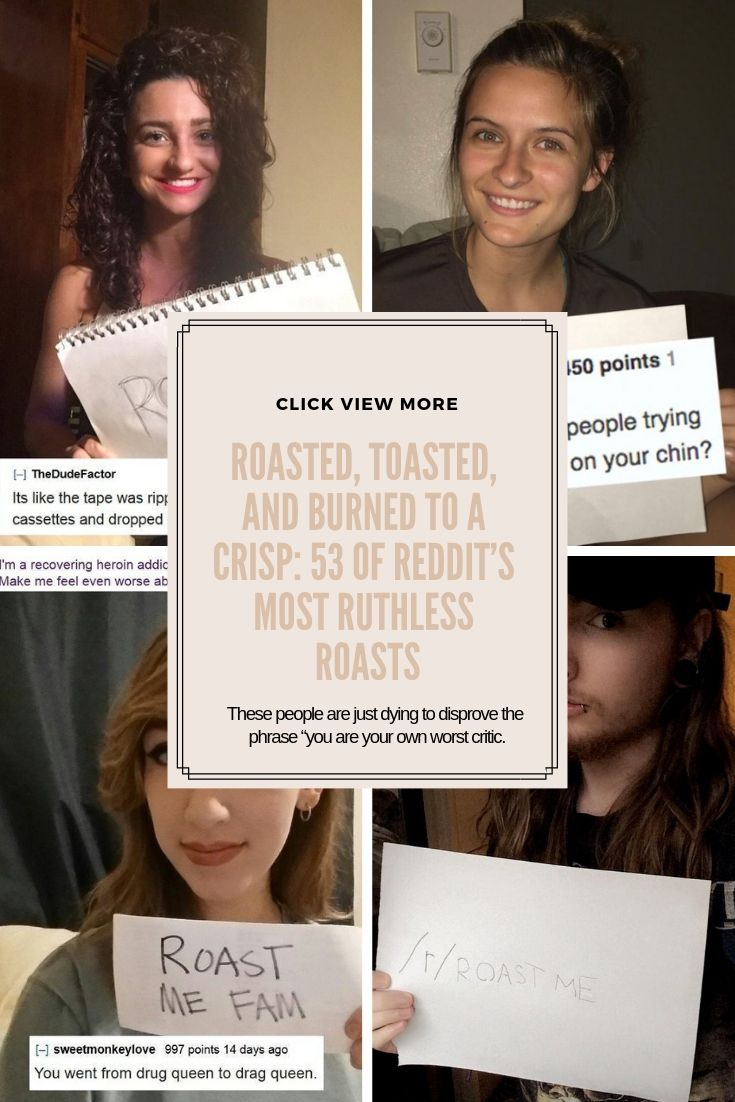 "These people are just dying to disprove the phrase ""you are your own worst critic."" At r/RoastMe, every day is Troll Chr…"