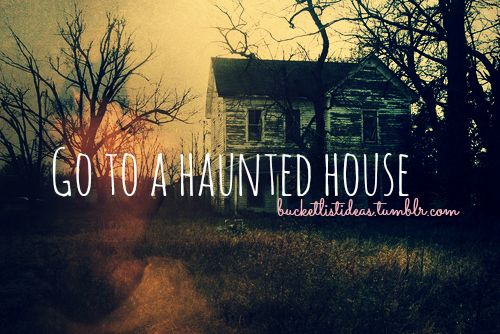 Does living in one count? Is so, done. But I still want to go investigate a haunted house.
