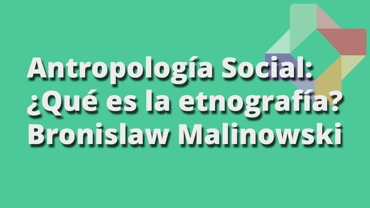 ¿Qué es la etnografía? - Bronislaw Malinowski - Antropología Social - Ed...