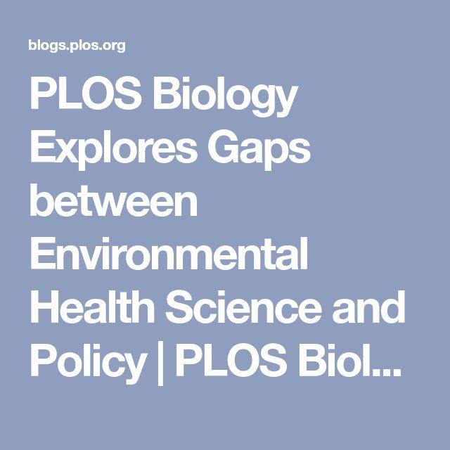 PLOS Biology Explores Gaps between Environmental Health Science and Policy | PLOS Biologue