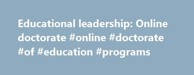 Educational leadership: Online doctorate #online #doctorate #of #education #programs http://poland.remmont.com/educational-leadership-online-doctorate-online-doctorate-of-education-programs/  # Average salary increase 2 1 Bureau of Labor Statistics, U.S. Department of Labor, Occupational Outlook Handbook, 2016-17 Edition, Special Education Teachers 2 Percentage by which the average base salary of a full-time teacher in a U.S. public elementary or secondary schools with a master's degree…