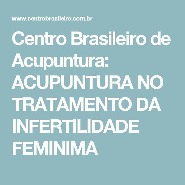 Centro Brasileiro de Acupuntura: ACUPUNTURA NO TRATAMENTO DA INFERTILIDADE FEMINIMA
