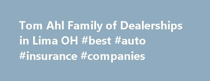 Tom Ahl Family of Dealerships in Lima OH #best #auto #insurance #companies http://autos.remmont.com/tom-ahl-family-of-dealerships-in-lima-oh-best-auto-insurance-companies/  #car dealer # Welcome to Tom Ahl Family of Dealerships Lima, OH New & Used Hyundai, Dodge, Buick, Jeep, RAM, Chrysler & GMC Dealer, Serving Delphos. Wapakoneta, Findlay Welcome to... Read more >The post Tom Ahl Family of Dealerships in Lima OH #best #auto #insurance #companies appeared first on Auto.