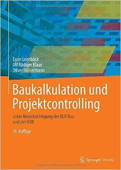 Baukalkulation Und Projektcontrolling: Unter BerÃcksichtigung Der Klr Bau Und Der Vob Auflage: 13