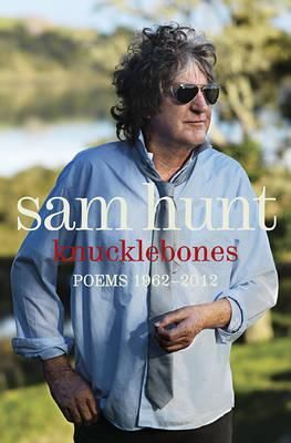 """""""Knucklebones: poems, 1962-2012"""", by Sam Hunt - Sam Hunt is New Zealand's best-known and, arguably, best-loved poet. Organised chronologically with a selection of poems from each of his published books, Knucklebones presents an outstanding collection of Sam Hunt's work, that runs from the earliest poems that first made his name, through to poems written 50 years on in 2012."""