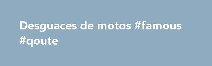 Desguaces de motos #famous #qoute http://quote.remmont.com/desguaces-de-motos-famous-qoute/  Motos y Recambios.com. El mejor sitio en la red en Espa a para comprar on-line tus recambios usados, adem s de una amplia gama de accesorios, recambios, motos y prendas nuevos y usados al mejor precio. Espa ol. Moto Desguace M laga .En Moto Desguace M laga, podra encontrar cualquier recambio de cualquier tipo de […]