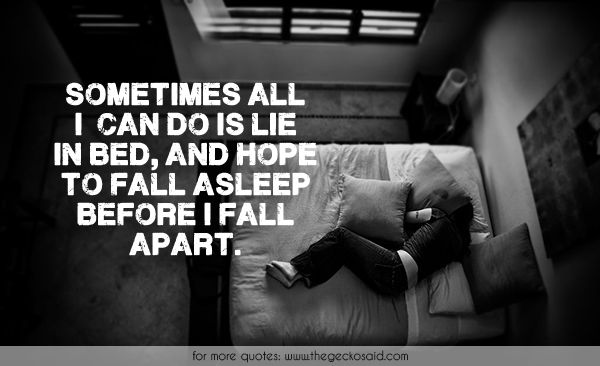Sometimes all i can do is lie in bed, and hope to fall asleep before i fall apart.  #apart #asleep #bed #fall #hope #quotes #sadness #sometimes