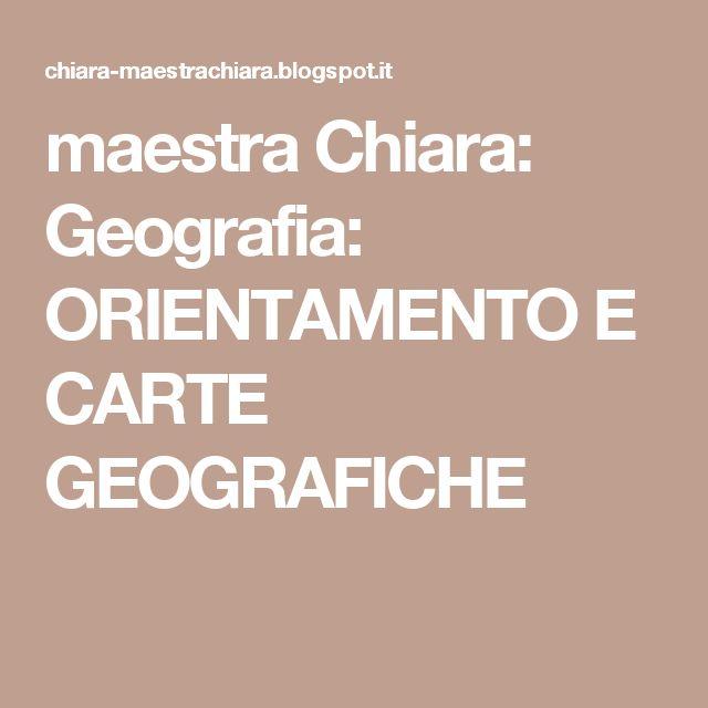 maestra Chiara: Geografia: ORIENTAMENTO E CARTE GEOGRAFICHE