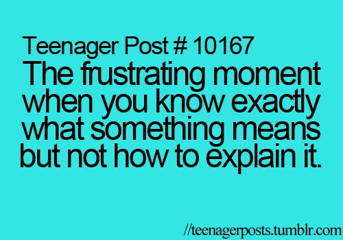 OMG that happens to me a lot!!! Like when the teacher asks the class I know what it means but I can't explain it.