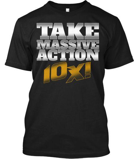 10X! - TAKE MASSIVE ACTION T-SHIRTS! | Teespring