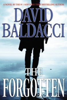 The Forgotten by David Baldacci book review   David Baldacci is a genius at writing - can't put the book down!  His character development is so intense that you will either fall in Love with the character, or hate him!  I highly recommend!!