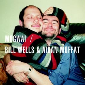 Mogwai / Bill Wells & Aidan Moffat