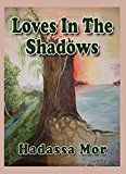 Loves in the Shadows: Historical Holocaust Novel by Hadassa Mor (Author) #Kindle US #NewRelease #History #eBook #ad