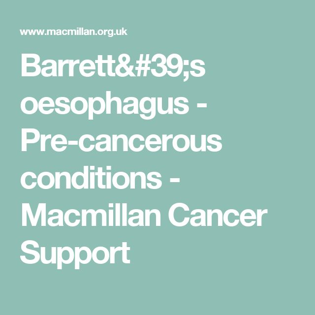 Barrett's oesophagus - Pre-cancerous conditions - Macmillan Cancer Support