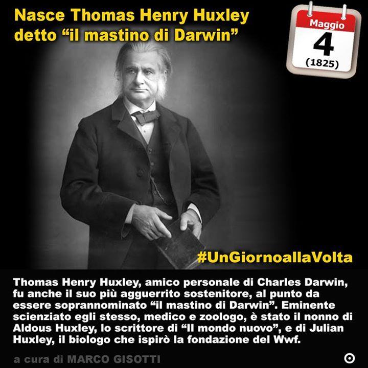 4 maggio 1825: nasce Thomas Henry Huxley il mastino di Darwin.  Immaginate di essere amici del più grande biologo de vostro tempo. Immaginate che le sue teorie siano così rivoluzionarie da scuotere le fondamenta non solo della scienza ma dell'intera società. Immaginate di essere Thomas Henry Huxley nato il 4 maggio del 1825 in Inghilterra. Scienziato di grande importanza medico e naturalista ha avuto la fortuna di essere uno dei maggiori difensori delle teorie darwiniane tanto da guadagnarsi…